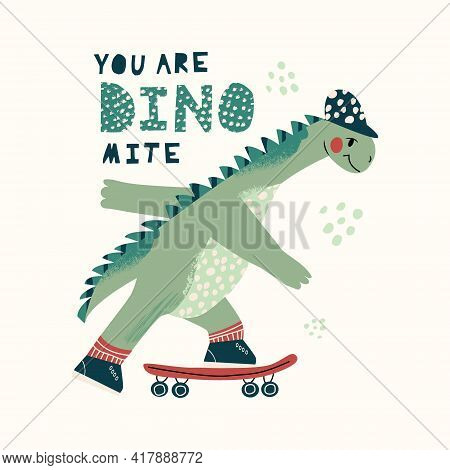 Cool Skateboard Dinosaur Active Skating Dino Boy. Cute Dino Lettering Quote - You Are Dinomite. Hand