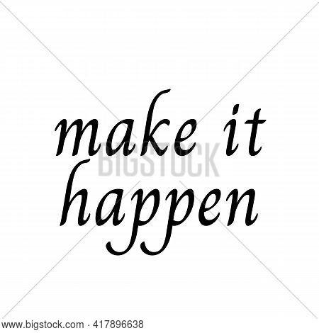 Make It Happen Text Illustration In White Background