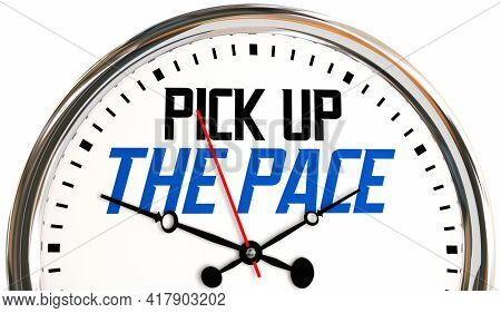 Pick Up the Pace Hurry Up Time Running Out Clock Deadline 3d Illustration