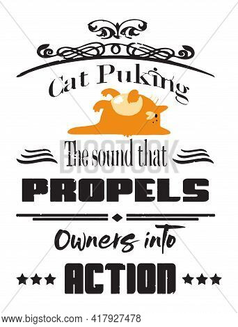 Cat Puking Quote About Sick Cats Says The Sound That Propels Owners Into Action.  A Typography Sayin