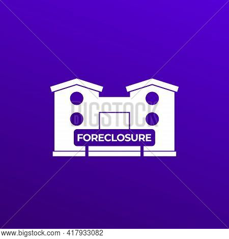 Foreclosure Icon With House And Sign, Vector