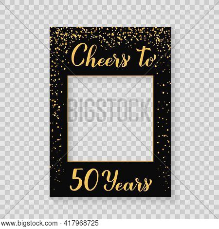 Cheers To 50 Years Photo Booth Frame On A Transparent Background. 50th Birthday Or Anniversary Photo