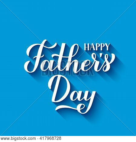 Happy Fathers Day Calligraphy Hand Lettering On Blue Background. Father S Day Celebration Typography