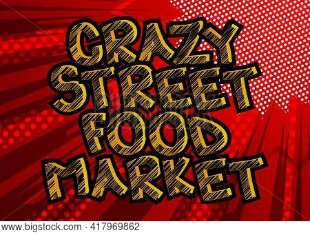 Crazy Street Food Market - Comic Book Style Text. Street Food Fun, Event Related Words, Quote On Col