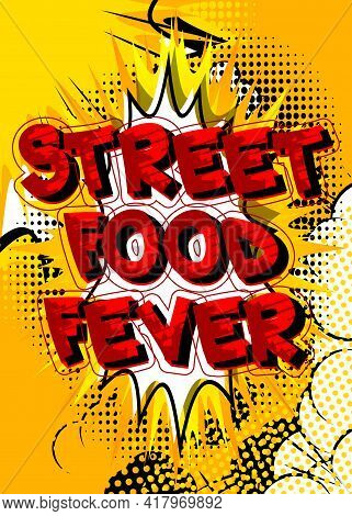 Street Food Fever - Comic Book Style Text. Street Food Fun, Event Related Words, Quote On Colorful B
