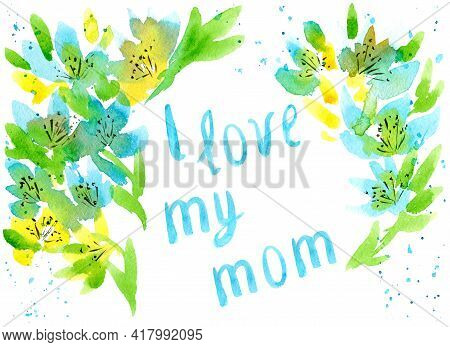 Mothers Day Greeting Card. Frame With Text. Blue And Yellow Flowers With Green Leaves. Free Style Ca