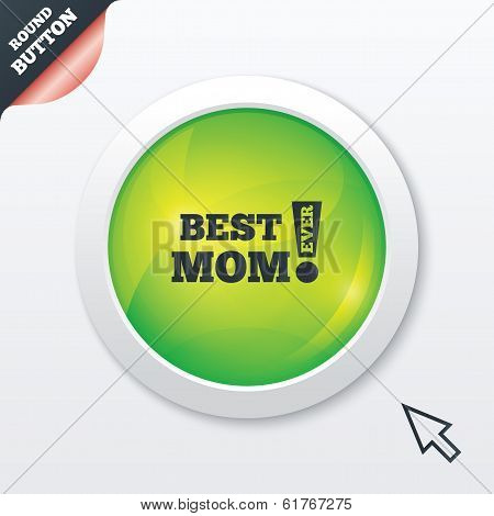 Best mom ever sign icon. Award symbol.