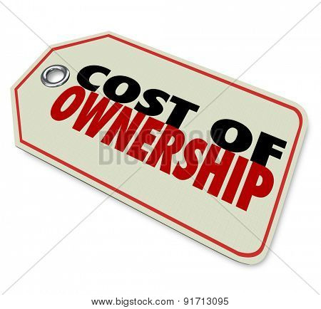 Cost of Ownership words on a price tag to illustrate the true investment in a product such as a car with maintenance and depreciation