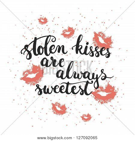 Hand drawn typography lettering phrase Stolen kisses are always sweetest with kisses isolated on the white background. Modern calligraphy for typography greeting card or t-shirt print design.