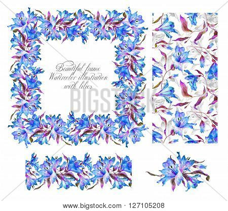 Set with frame, seamless pattern, frieze and other elements. Blue watercolor lilies. Watercolor flowers. Spring and summer motifs. Can be used for any your design.