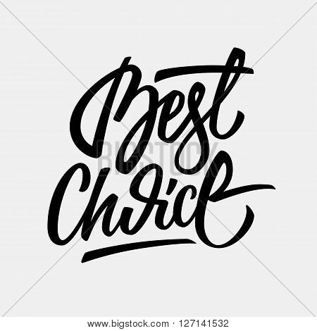 Black best choice handmade lettering, italic calligraphy for logo, design concepts, banners, labels, prints, posters, web, presentation, stickers. Vector illustration.