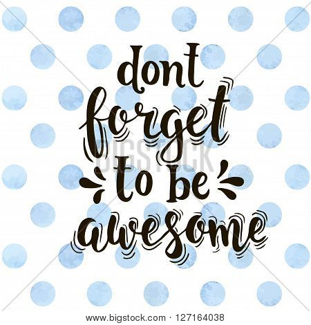 Dont forget to be awesome. Hand drawn typography poster. T shirt hand lettered calligraphic design. Inspirational vector typography.