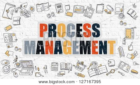 Process Management Concept. Process Management Drawn on White Brick Wall. Process Management in Multicolor. Modern Style Illustration. Doodle Design Style. Line Style Illustration.
