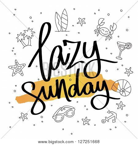 Lazy Sunday. Fashionable calligraphy. Motivational quote. Excellent print on a T-shirt. Vector illustration on white background with a smear of yellow ink and summer icons.