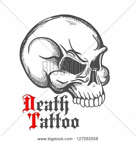Decorative vintage sketch of human skull for tattoo or death symbol design with half turn profile of anatomically detailed cranium and text Death Tattoo in roman style