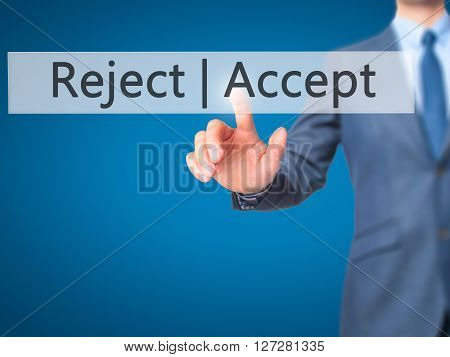 Accept  Reject - Businessman Hand Pressing Button On Touch Screen Interface.