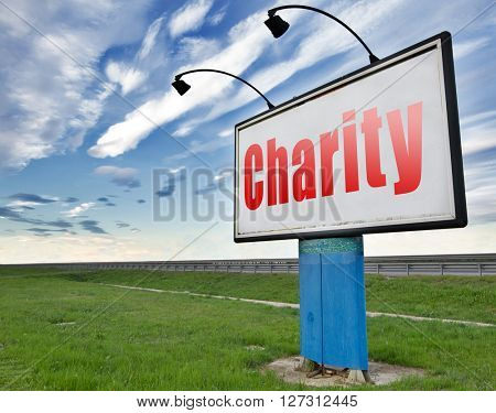 charity fund raising raise money to help donate give a generous donation or help with the fundraise gifts, road sign billboard.