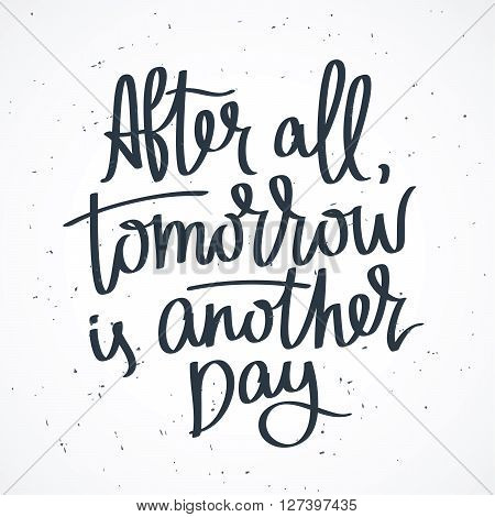 Proverb After all tomorrow is another day. Fashionable calligraphy. Vector illustration on white background. Motivational quote. Excellent print on a T-shirt.