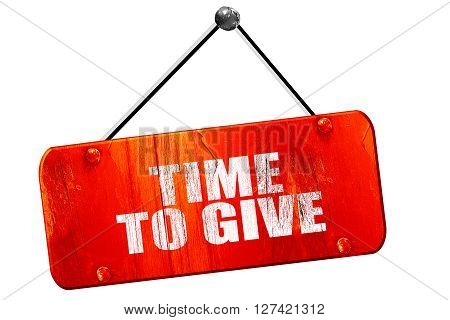 time to give, 3D rendering, red grunge vintage sign