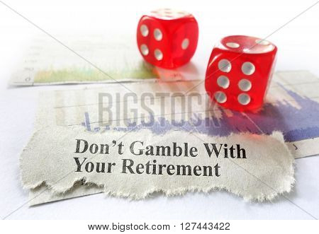 Dont Gamble With Your Retirement newspaper headline with dice and stock market graphs poster