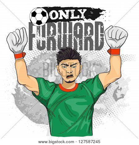 Vector cartoon colorful football goalkeeper in green shirt and title Only forward on grunge background. Sportsman high detail illustration may used for poster banner advertisement