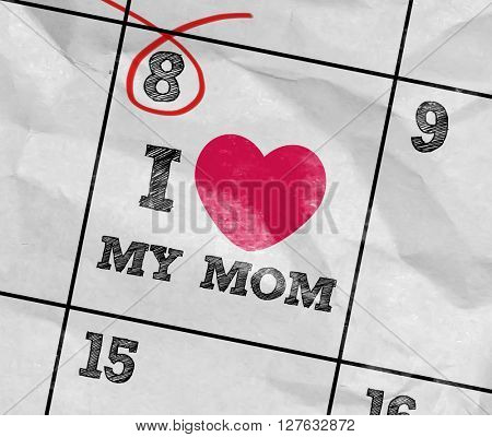 Concept image of a Calendar with the text: I Love My Mom