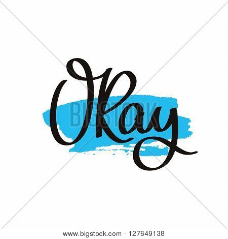Word okay. Fashionable calligraphy. Vector illustration on white background with a smear of ink blue. Elements for design. All is well.