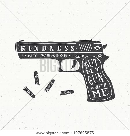 Kindness is My Weapon Abstract Retro Vector Card, Label or Logo Template. Gun and Bullets Silhouettes With Typographic Quote and Grunge Textures. Isolated.