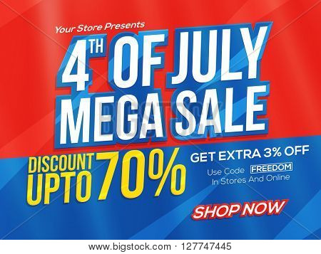 4th of July Mega Sale Poster, Sale Banner, Sale Flyer, Sale Background, Sale Tag, Discount upto 70%, Online Sale. Creative vector illustration in American Flag colors.