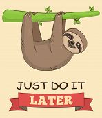 Cute cartoon smiling sloth animal on a tree with a demotivating slogan. Just do it later text. for poster mug t-shirt and other designs. poster