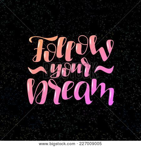 Hand Drawn Lettering Phrase Follow Your Dream On The Black Texture Background. Motivation Phrase. Ca