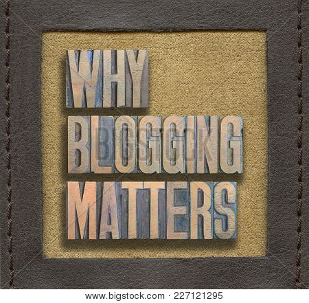 Why Blogging Matters Phrase Assembled From Vintage Wooden Letterpress Inside Stitched Leather Frame