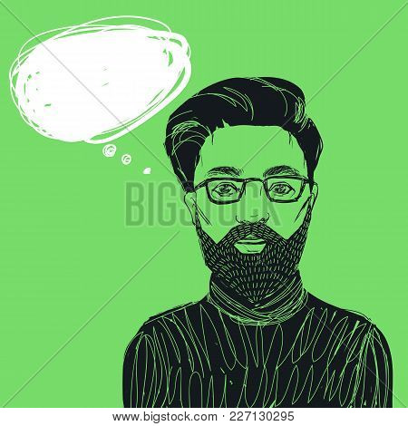 Hand Drawn Hipster Man In Glasses With Beard And Mustache. Vector Illustration With Bubble For Text
