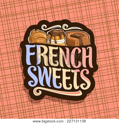 Vector Logo For French Sweets, Dark Label For Confectionery Cafe With Original Brush Typeface For Wo