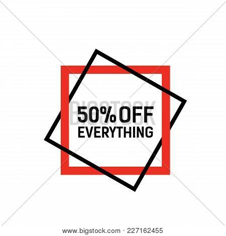 Fifty Percent Off Everything Lettering In Red Frame. Inscription Can Be Used For Leaflets, Posters,