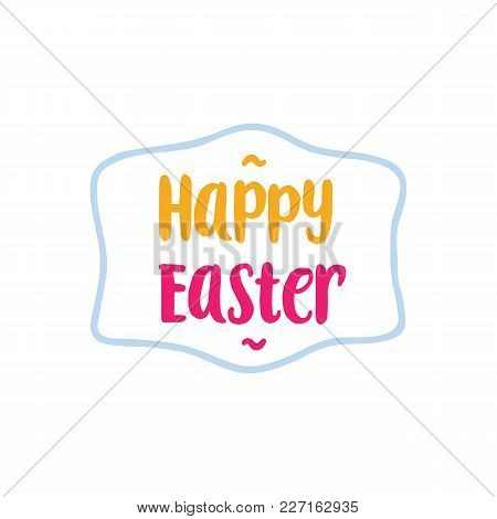 Happy Easter Lettering. Creative Inscription In Wave Frame. Handwritten Text, Calligraphy. Can Be Us