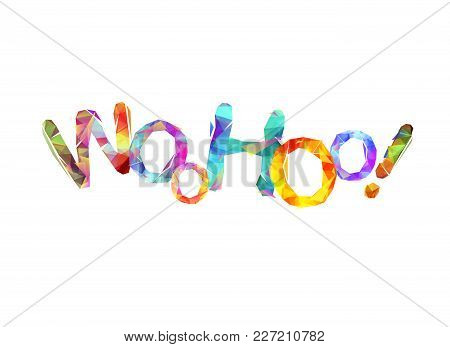 Word Woohoo! Sign Of Triangular Colorful Letters