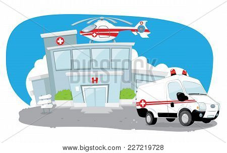 A Vector Cartoon Representing A Funny Hospital Building With A Rescue Helicopter On Its Roof. An Amb