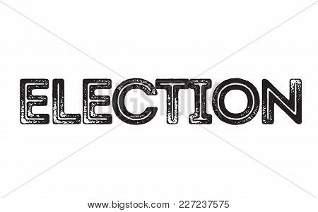 Election Stamp. Typographic Label, Stamp Or Logo
