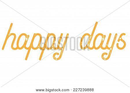Happy Days Typographic Stamp. Typographic Sign, Badge Or Logo.