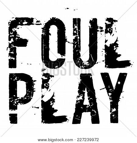 Foul Play Stamp. Typographic Sign, Stamp Or Logo