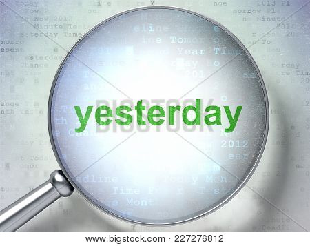 Time Concept: Magnifying Optical Glass With Words Yesterday On Digital Background, 3d Rendering