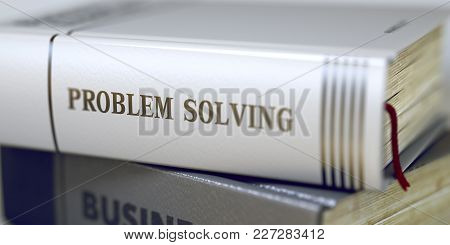 Book In The Pile With The Title On The Spine Problem Solving. Problem Solving - Business Book Title.