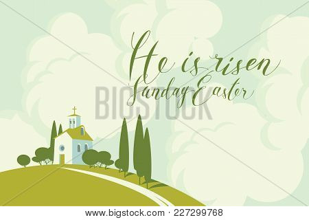 Vector Easter Banner Or Card With Handwritten Inscriptions He Is Risen, Sunday Easter, With Landscap