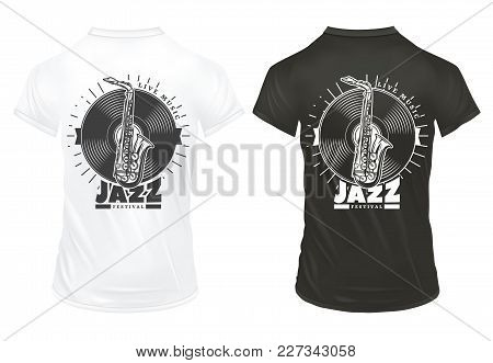 Vintage Jazz Music Prints Template With Inscription Saxophone Vinyl On White And Black Shirts Isolat