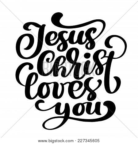 Hand Drawn Jesus Christ Loves You Text On White Background. Calligraphy Lettering Vector Illustratio