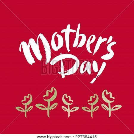 Mother's Day Postcard. Holiday Lettering. Ink Illustration. Modern Brush Calligraphy. Isolated On Re