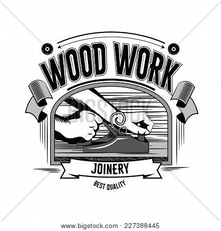 Wood Work. Vintage Carpentry Tools, Label And Design Element