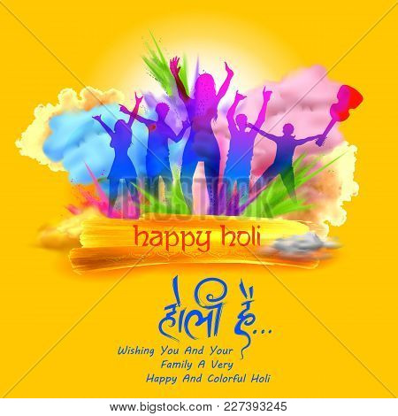 Illustration Of Colorful Background For Festival Of Colors Celebration With Message In Hindi Holi Ha