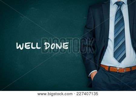 Well Done - Motivational Concept. Businessman Or Teacher With Passive Gesture And Text Well Done.